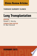 Lung Transplantation  An Issue of Thoracic Surgery Clinics