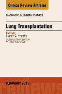 Lung Transplantation, An Issue of Thoracic Surgery Clinics,