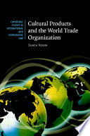 Cultural Products and the World Trade Organization
