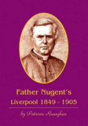 Father Nugent's Liverpool 1849-1905 But Little Known Historical Figures