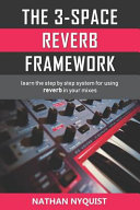 The 3-Space Reverb Framework: Learn the Step by Step System for Using Reverb in Your Mixes