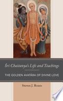 Sri Chaitanya's Life and Teachings A Secret Teaching A Blissful Devotional