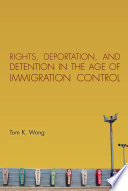 Rights  Deportation  and Detention in the Age of Immigration Control