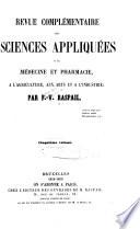 Revue complémentaire des sciences appliquées a la médecine et pharmacie, a l'agriculture, aux arts et a l'industrie