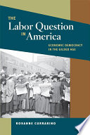 The Labor Question in America The Gilded Age Rosanne Currarino Traces The