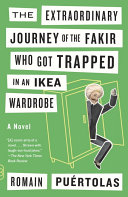 The Extraordinary Journey of the Fakir Who Got Trapped in an Ikea Wardrobe by Romain Puertolas