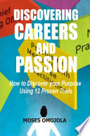 Discovering Careers And Passion How To Discover Your Purpose Using 12 Proven Tools