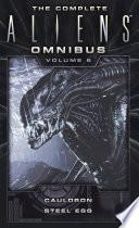 The Complete Aliens Omnibus  Volume Six  Cauldron  Steel Egg