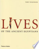 Lives of the Ancient Egyptians  Pharaohs  Queens  Courtiers and Commoners