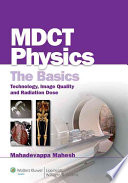 MDCT Physics: The Basics - Technology, Image Quality and Radiation Dose