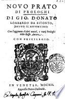 Nouo prato di prologhi di Gio  Donato Lombardo da Bitonto  detto il Bitontino  con l aggionta d altri nuoui  e varij prologhi dello stesso autore