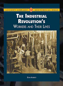The Industrial Revolution's Workers and Their Lives