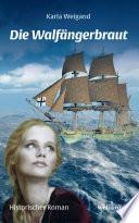 Die Walfängerbraut: Historischer Roman