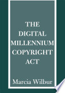 The Digital Millennium Copyright Act : is currently being used to...