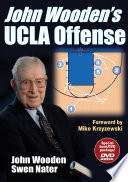 John Wooden's UCLA Offense Anunprecedented Inside Look At The Offensive System