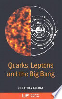 Quarks  Leptons and The Big Bang  Second Edition