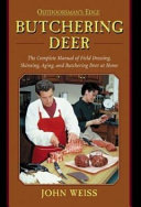 Butchering Deer Tasks Of Field Dressing Skinning And