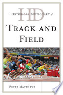 Historical Dictionary of Track and Field History Of This Sport Through A Chronology An