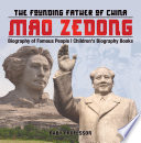 Mao Zedong  The Founding Father of China   Biography of Famous People   Children s Biography Books
