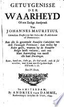 Getuygenisse Der Waarheyd Of Een Zedige Aanspraak Aan Alle So Genoemde Roomsche Catholyken Van Dese Vereenigde Provincien
