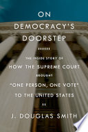 On Democracy s Doorstep  The Inside Story of How the Supreme Court Brought  One Person  One Vote  to the United States