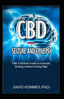 Cbd For Seizure And Epilepsy Cbd A Patient S Guide To Cannabis Healing Without Getting High