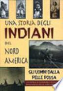 Una storia degli indiani del nord America  Gli uomini dalla pelle rossa