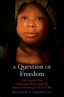 A Question of Freedom: The Families Who Challenged Slavery from the Nation's Founding to the Civil