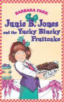 Junie B  Jones and the Yucky Blucky Fruitcake