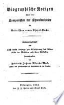 Biographische Notizen über die Componisten der Choralmelodien im Baierischen neuen Choral-Buche