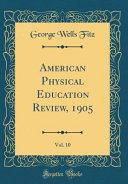 American Physical Education Review  1905  Vol  10  Classic Reprint