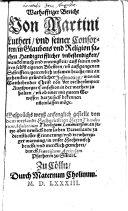 Wahrhaftiger Bericht von Martini Lutheri vnd seiner Consorten in Glaubens vnd Religion sachen Handtgreifflicher vnbestandigkeit, vanckelmuth vnd vneinigkeit