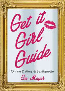 Get It Girl Guide to Online Dating and Sextiquette