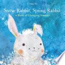 Snow Rabbit  Spring Rabbit  A Book of Changing Seasons