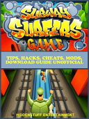 Subway Surfers Tips Hacks Cheats Mods Download Guide Unofficial