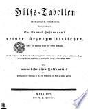 Hülfs-Tabellen unumgänglich nothwendig zu des Herrn Dr. Samuel Hahnemann's reiner Arzneymittellehre, erster bis sechster Band der ersten Ausgabe, wornach (mittelst Ziffern- und Buchstaben-Bezeichnung) die den Symptomen und krankhaft-affizirten Organen entsprechenden Arzneymittel in jenem Werke aufgefunden werden können, Ein unentbehrliches Hülfsmittel für Homöopathen und Diejenigen, so sich dieser Wissenschaft und Kunst zu widmen gedenken