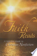 Faith Reads: A Selective Guide to Christian Nonfiction A Selective Guide to Christian Nonfiction