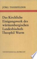 Das Kirchliche Einigungswerk des württembergischen Landesbischofs Theophil Wurm