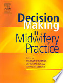 Decision Making In Midwifery Practice : and each chapter focuses on a specific...