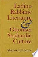 Ladino Rabbinic Literature and Ottoman Sephardic Culture