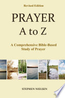 PRAYER A to Z  A Comprehensive Bible Based Study of Prayer