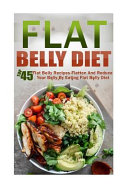 Flat Belly Diet  Top 45 Flat Belly Recipes Flatten and Reduce Your Belly by Eating Flat Belly Diet