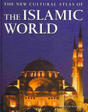 The New Cultural Atlas of the Islamic World