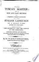 The Tuscan Master  Or a New and Easy Method of Acquiring a Perfect Knowledge of the Italian Language