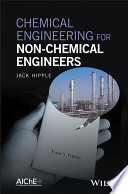 Chemical Engineering for Non Chemical Engineers