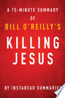 Killing Jesus by Bill O Reilly and Martin Dugard   A 15 minute Instaread Summary