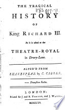 The Tragical History of King Richard III. As it is Acted at the Theatre-Royal in Drury-Lane. Alter'd from Shakespear by C. Cibber