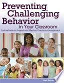 Preventing challenging behavior in your classroom positive behavior support and effective classroom management /