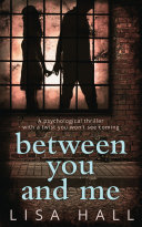 Between You And Me The Bestselling Psychological Thriller With A Twist You Won T See Coming