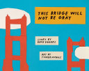 This Bridge Will Not Be Gray In The World It Is Also Not